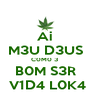 Ai M3U D3US C0M0 3  B0M S3R  V1D4 L0K4 - Personalised Poster A4 size