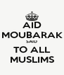 AID MOUBARAK SAID TO ALL MUSLIMS - Personalised Poster A4 size
