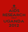 AIDS RESEARCH HELP UGANDA 2012 - Personalised Poster A4 size