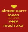 aimee carrr  loves  joel  grant  very  much xxx  - Personalised Poster A4 size