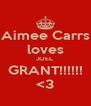 Aimee Carrs loves JOEL  GRANT!!!!!! <3 - Personalised Poster A4 size