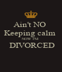 Ain't NO  Keeping calm  NOW I'M  DIVORCED  - Personalised Poster A4 size