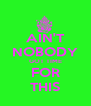 AIN'T NOBODY GOT TIME FOR THIS - Personalised Poster A4 size