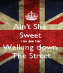 Ain't She  Sweet  you see her Walking down  The Street - Personalised Poster A4 size
