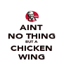 AINT NO THING BUT A CHICKEN WING - Personalised Poster A4 size