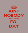 AINT NOBODY GOT TIME FO  DAT - Personalised Poster A4 size