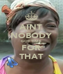 AINT NOBODY GOT TIME FOR THAT - Personalised Poster A4 size