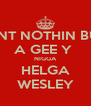 AINT NOTHIN BUT A GEE Y  NIGGA HELGA WESLEY - Personalised Poster A4 size