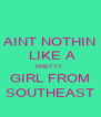 AINT NOTHIN  LIKE A PRETTY  GIRL FROM SOUTHEAST - Personalised Poster A4 size