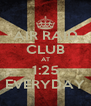AIR RAID CLUB AT 1:25 EVERYDAY - Personalised Poster A4 size