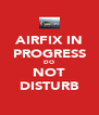 AIRFIX IN PROGRESS DO NOT DISTURB - Personalised Poster A4 size