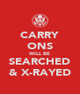 CARRY ONS WILL BE SEARCHED & X-RAYED - Personalised Poster A4 size