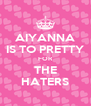 AIYANNA IS TO PRETTY FOR THE HATERS - Personalised Poster A4 size