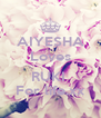 AIYESHA Loves  RUKI  For life.xx - Personalised Poster A4 size
