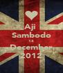 Aji  Sambodo 14 December 2012 - Personalised Poster A4 size