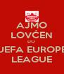 AJMO LOVĆEN DO  UEFA EUROPE LEAGUE - Personalised Poster A4 size