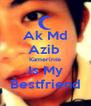 Ak Md Azib  Kamerinte Is My Bestfriend - Personalised Poster A4 size