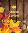 Akash Loves  H  Koi Special Kyu Btaaun - Personalised Poster A4 size