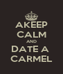 AKEEP CALM AND DATE A  CARMEL - Personalised Poster A4 size
