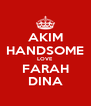 AKIM HANDSOME LOVE FARAH DINA - Personalised Poster A4 size