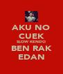 AKU NO CUEK SLOW KENDO BEN RAK EDAN - Personalised Poster A4 size