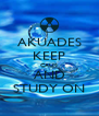 AKUADES KEEP CALM AND STUDY ON - Personalised Poster A4 size