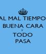 AL MAL TIEMPO, BUENA CARA Y  TODO PASA - Personalised Poster A4 size