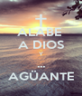 ALABE  A DIOS Y ... AGÜANTE - Personalised Poster A4 size