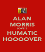ALAN MORRIS LOVE'S HUMATIC HOOOOVER - Personalised Poster A4 size