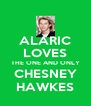 ALARIC LOVES THE ONE AND ONLY CHESNEY HAWKES - Personalised Poster A4 size