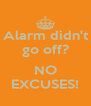 Alarm didn't go off?  NO EXCUSES! - Personalised Poster A4 size