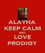 ALAYHA KEEP CALM AND LOVE PRODIGY - Personalised Poster A4 size