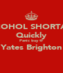 ALCOHOL SHORTAGE Quickly Panic buy @ Yates Brighton  - Personalised Poster A4 size