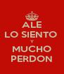 ALE LO SIENTO  Y MUCHO PERDON - Personalised Poster A4 size