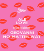 ALE LOVE muchísimo  GEOVANNI NO MATTER WAT - Personalised Poster A4 size