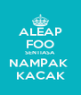 ALEAP FOO SENTIASA  NAMPAK  KACAK - Personalised Poster A4 size