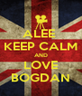 ALEE  KEEP CALM AND LOVE BOGDAN - Personalised Poster A4 size