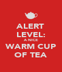 ALERT LEVEL: A NICE WARM CUP OF TEA - Personalised Poster A4 size