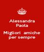 Alessandra Paola  Migliori  amiche per sempre - Personalised Poster A4 size