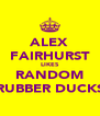 ALEX FAIRHURST LIKES RANDOM RUBBER DUCKS - Personalised Poster A4 size