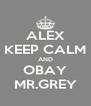 ALEX KEEP CALM AND OBAY MR.GREY - Personalised Poster A4 size