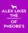 ALEX LIKES THE PERSONALITY OF PHEOBE'S - Personalised Poster A4 size