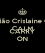 Alexandro Bastião Crislaine Gabriel Gracieli CALM AND CARRY ON - Personalised Poster A4 size