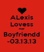 ALexis Lovess Her Boyfriendd -03.13.13 - Personalised Poster A4 size
