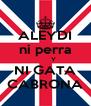 ALEYDI ni perra         Y NI GATA CABRONA - Personalised Poster A4 size