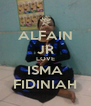 ALFAIN JR LOVE ISMA FIDINIAH - Personalised Poster A4 size
