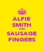 ALFIE SMITH HAS SAUSAGE FINGERS - Personalised Poster A4 size