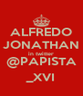 ALFREDO JONATHAN in twitter @PAPISTA _XVI - Personalised Poster A4 size