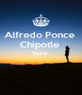 Alfredo Ponce  Chipotle  Story    - Personalised Poster A4 size