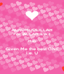 ALHUMDULILLAH For ALLAH s.w.t Has Given Me the best ONE i.e. U - Personalised Poster A4 size